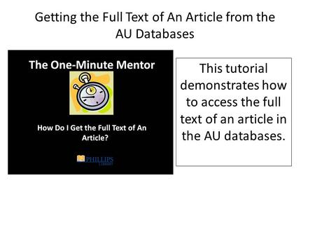 Getting the Full Text of An Article from the AU Databases This tutorial demonstrates how to access the full text of an article in the AU databases.