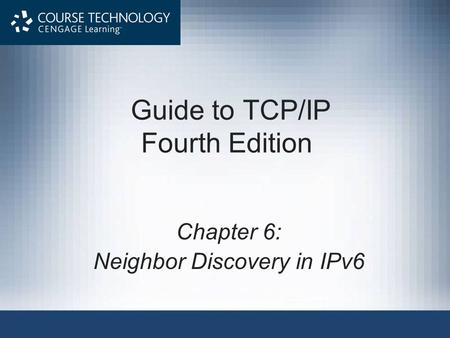 Guide to TCP/IP Fourth Edition Chapter 6: Neighbor Discovery in IPv6.