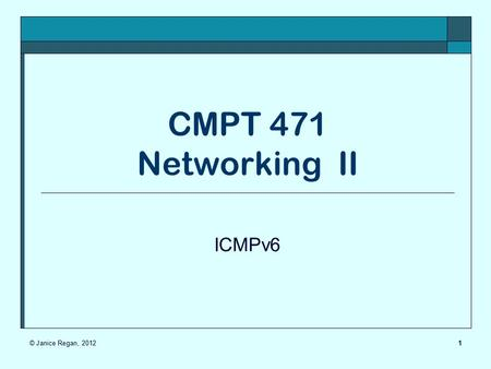 1 CMPT 471 Networking II ICMPv6 © Janice Regan, 2012.