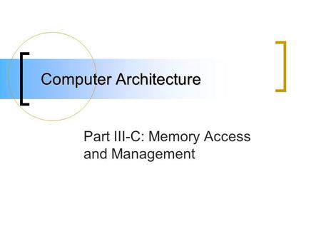 Computer Architecture Part III-C: Memory Access and Management.