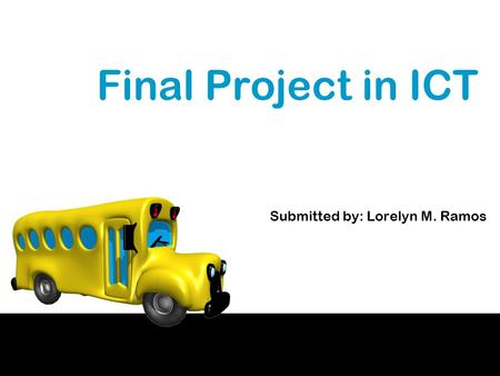 Final Project in ICT Submitted by: Lorelyn M. Ramos.