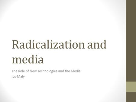 Radicalization and media The Role of New Technologies and the Media Ico Maly.