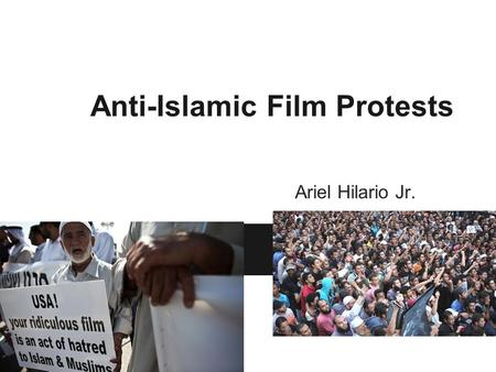 Anti-Islamic Film Protests Ariel Hilario Jr.. The article is about how Egyptian Islamic protesters invaded a U.S. embassy in Cairo. The Islamic protestors.