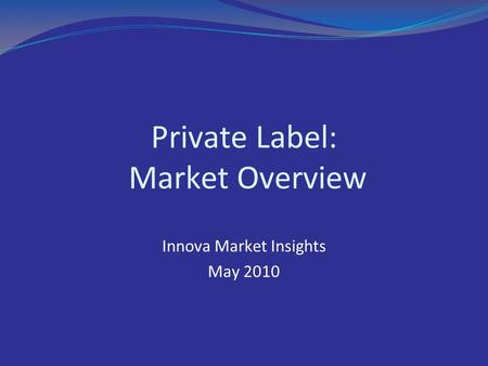 Private Label: Market Overview Innova Market Insights May 2010.