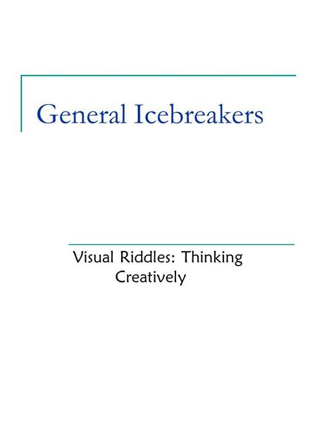 General Icebreakers Visual Riddles: Thinking Creatively.