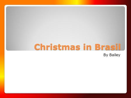 Christmas in Brasil By Bailey. The Holidays - All Souls Day - Christmas - New Years Eve/ New Years.