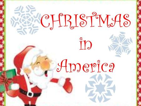 CHRISTMAS in America. The History of Christmas Christmas was celebrated all over Europe as early as the 1300s.