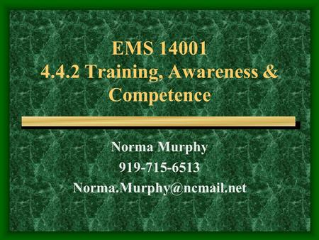 EMS 14001 4.4.2 Training, Awareness & Competence Norma Murphy 919-715-6513