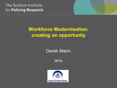 Workforce Modernisation: creating an opportunity Derek Mann NPIA.