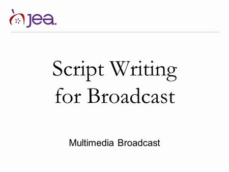Script Writing for Broadcast Multimedia Broadcast.