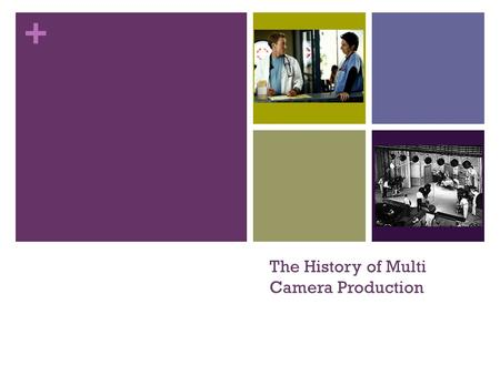 + The History of Multi Camera Production. + Single Camera Production ''A single camera—either motion picture camera or professional video camera – is.