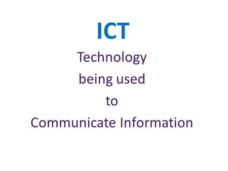 ICT Technology being used to Communicate Information.