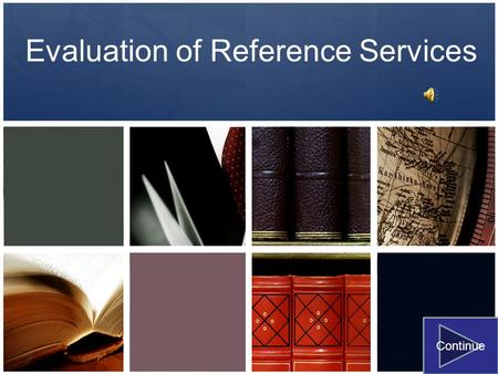 Evaluation of Reference Services Continue. What Can Be Evaluated? Printed information resources Electronic information resources Reference Interview Questions.