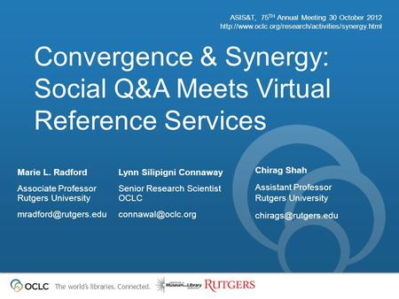 The world's libraries. Connected. Convergence & Synergy: Social Q&A Meets Virtual Reference Services ASIS&T, 75 TH Annual Meeting 30 October 2012