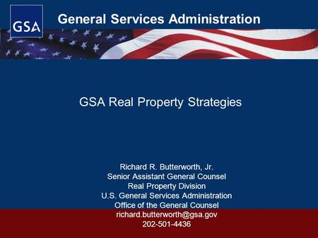 General Services Administration Richard R. Butterworth, Jr. Senior Assistant General Counsel Real Property Division U.S. General Services Administration.