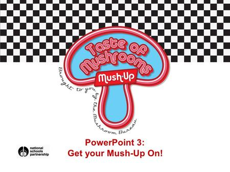 PowerPoint 3: Get your Mush-Up On!. What will I learn this lesson? Learn to follow my own recipe, working safely and taking account of Food Safety and.