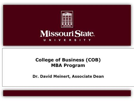 College of Business (COB) MBA Program Dr. David Meinert, Associate Dean.