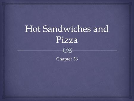 Chapter 36.   Must has a perfect combination of bread, main ingredients, and condiments  Must have an appealing appearance  Divided into 2 categories.