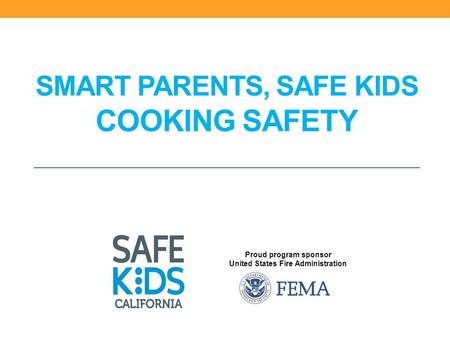 Proud program sponsor United States Fire Administration SMART PARENTS, SAFE KIDS COOKING SAFETY.