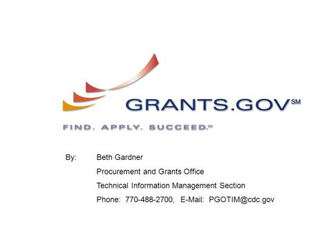 By: Beth Gardner Procurement and Grants Office Technical Information Management Section Phone: 770-488-2700,