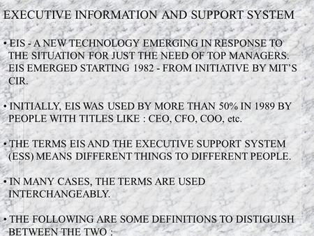 EXECUTIVE INFORMATION AND SUPPORT SYSTEM EIS - A NEW TECHNOLOGY EMERGING IN RESPONSE TO THE SITUATION FOR JUST THE NEED OF TOP MANAGERS. EIS EMERGED STARTING.