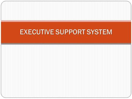 executive support system Executive support systems: an innovation decision perspective by vern edwin hasenstein bs, university of wisconsin, 1978 a thesis submitted to the.