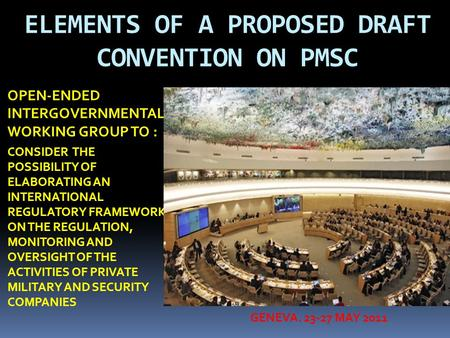 ELEMENTS OF A PROPOSED DRAFT CONVENTION ON PMSC OPEN-ENDED INTERGOVERNMENTAL WORKING GROUP TO : CONSIDER THE POSSIBILITY OF ELABORATING AN INTERNATIONAL.