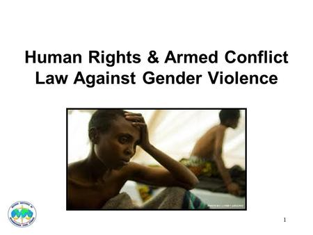 Human Rights & Armed Conflict Law Against Gender Violence 1.