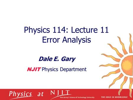 Physics 114: Lecture 11 Error Analysis Dale E. Gary NJIT Physics Department.