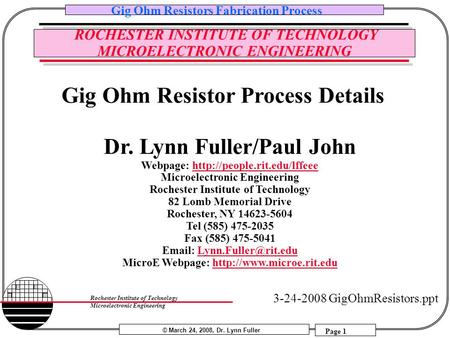 © March 24, 2008, Dr. Lynn Fuller Gig Ohm Resistors Fabrication Process Page 1 Rochester Institute of Technology Microelectronic Engineering ROCHESTER.