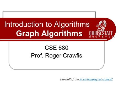 Graph Algorithms Introduction to Algorithms Graph Algorithms CSE 680 Prof. Roger Crawfis Partially from io.uwinnipeg.ca/~ychen2.