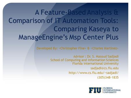 A Feature-Based Analysis & Comparison of IT Automation Tools: Comparing Kaseya to ManageEngine's Msp Center Plus Developed By: & Advisor : Dr. S. Masoud.