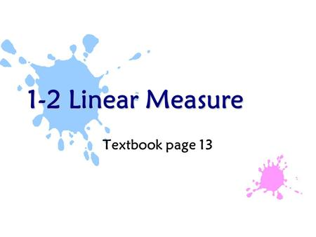 1-2 Linear Measure Textbook page 13. Review: Measuring with a ruler Find the length of using each ruler. cm in.