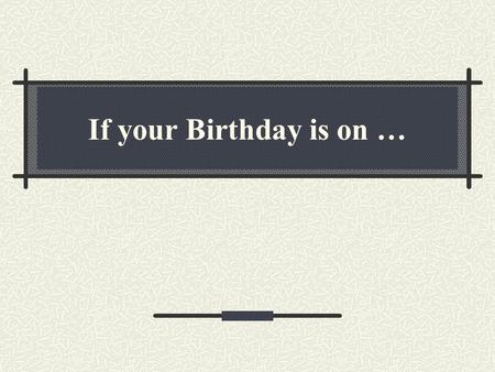 If your Birthday is on …. 01 st of the month Your Life You are very curious and dedicative. When you are interested in something, everything else has.