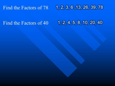Find the Factors of 78 Find the Factors of 40