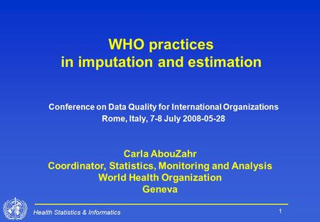1 Health Statistics & Informatics WHO practices in imputation and estimation Conference on Data Quality for International Organizations Rome, Italy, 7-8.