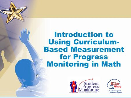 Introduction to Using Curriculum- Based Measurement for Progress Monitoring in Math.