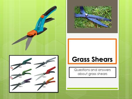 Grass Shears Questions and answers about grass shears.