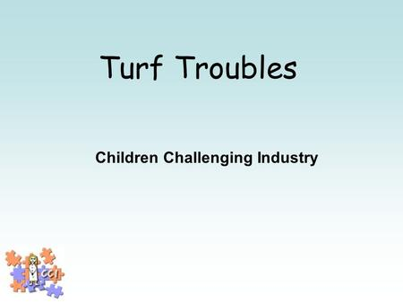Turf Troubles Children Challenging Industry. What is industry? Where things are made.