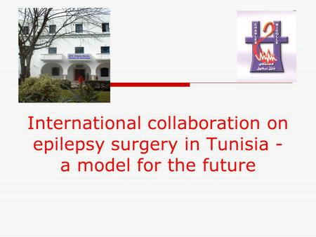International collaboration on epilepsy surgery in Tunisia - a model for the future.