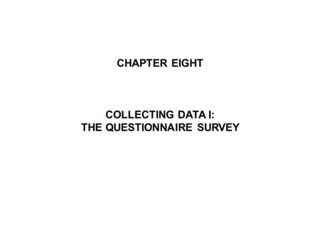 CHAPTER EIGHT COLLECTING DATA I: THE QUESTIONNAIRE SURVEY.