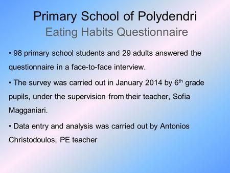 Primary School of Polydendri Eating Habits Questionnaire 98 primary school students and 29 adults answered the questionnaire in a face-to-face interview.