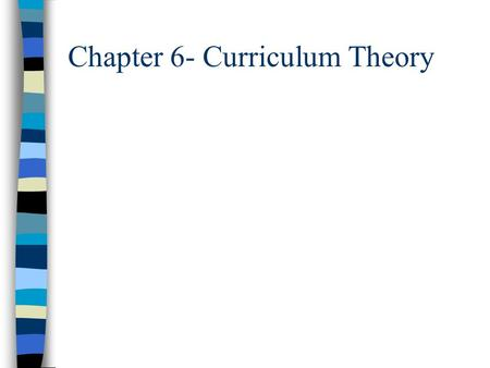 Chapter 6- Curriculum Theory. The Meaning of Theory n A symbolic construction that is designed to bring generalizable facts or laws into systematic connection.