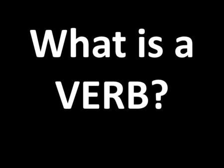 What is a VERB?. What is the PRESENT TENSE? There are 3 types of verb in Spanish -AR -ER -IR -AR e.g. hablar -ER e.g. leer -IR e.g. vivir.