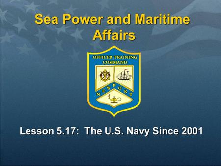 Sea Power and Maritime Affairs Lesson 5.17: The U.S. Navy Since 2001.