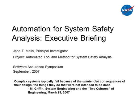 Automation for System Safety Analysis: Executive Briefing Jane T. Malin, Principal Investigator Project: Automated Tool and Method for System Safety Analysis.