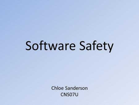Software Safety Chloe Sanderson CNS07U. Overview What is software safety? What are its causes? How can it be overcome? Example of analysis technique Example.