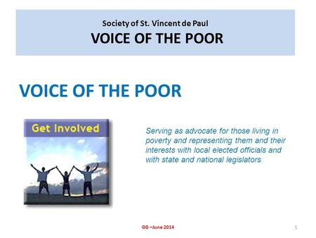 Society of St. Vincent de Paul VOICE OF THE POOR VOICE OF THE POOR GG –June 20141 Serving as advocate for those living in poverty and representing them.