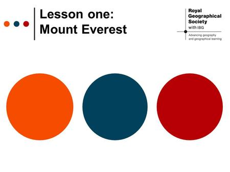 Lesson one: Mount Everest. © RGS-IBG S0001056 Using Google Earth or an atlas locate Mount Everest. Where is Mount Everest?