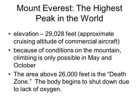 Mount Everest: The Highest Peak in the World elevation – 29,028 feet (approximate cruising altitude of commercial aircraft) because of conditions on the.